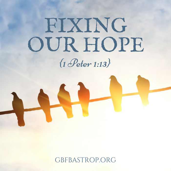 Fixing Our Hope {1 Peter 1:13} — a sermon by Reg Larkin, Grace Bible Fellowship, Bastrop TX
