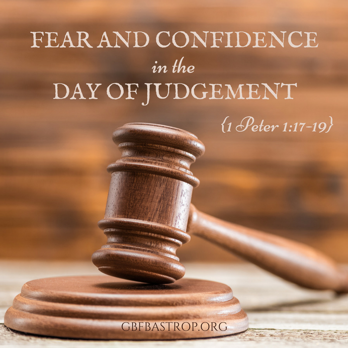 Fear and Confidence in the Day of Judgement {1 Peter 1:17-19} — a sermon by Reg Larkin, Grace Bible Fellowship, Bastrop TX