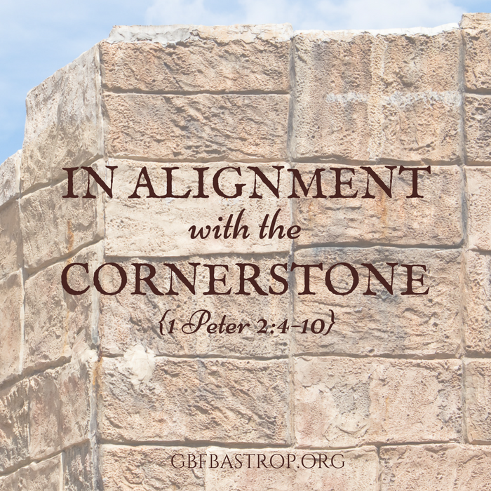 In Alignment With the Cornerstone {1 Peter 2:4-10} — a sermon by Reg Larkin, Grace Bible Fellowship, Bastrop TX