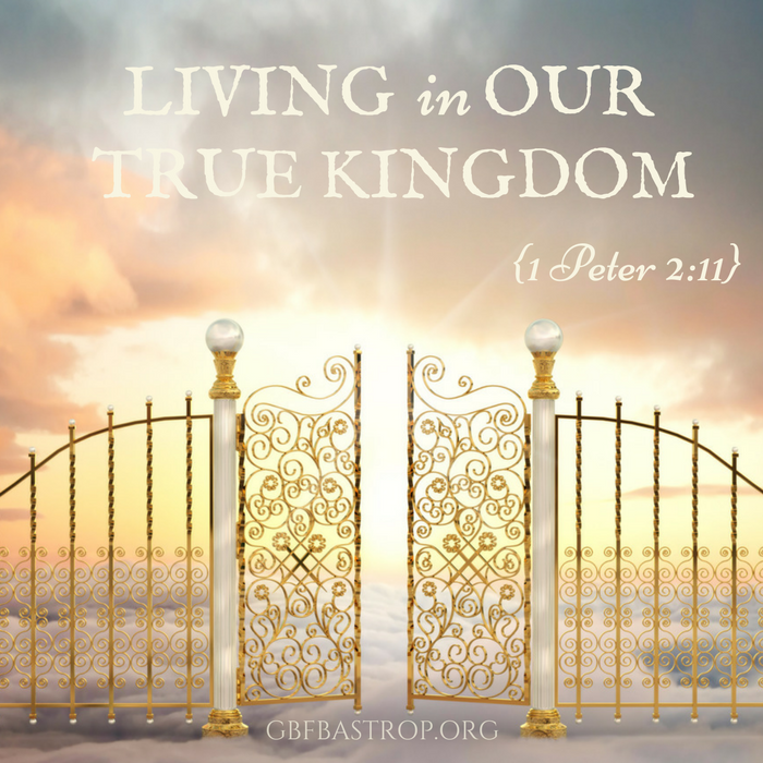 Living in Our True Kingdom {1 Peter 2:11} — a sermon by Reg Larkin, Grace Bible Fellowship, Bastrop TX
