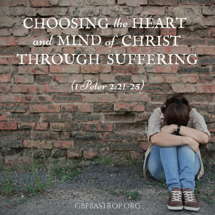 Choosing the Heart and Mind of Christ Through Suffering {1 Peter 2:21-25} — a sermon by Reg Larkin, Grace Bible Fellowship, Bastrop TX